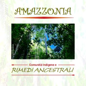 AMAZONIA – Indigenous Communities and Ancestral Remedies